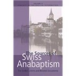 The Sources Of Swiss Anabaptism: The Grebel Letters And Related Documents