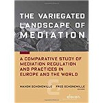 The Variegated Landscape Of Mediation: a Comparative Study Of Mediation Regulation And Practices In Europe And The World