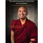 Transformando Confusão em Clareza. um Guia para as Práticas Fundamentais do Budismo Tibetano