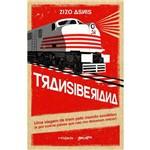 Transiberiana - uma Viagem de Trem Pelo Mundo Soviético (E por Outros Países que não me Deixaram Ent