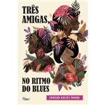 Três Amigas, no Ritmo do Blues - 1ª Ed.