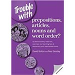 Trouble With Prepropositions, Articles, Nouns And Word Order?