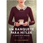 Um Banquete para Hitler - 1ª Ed.