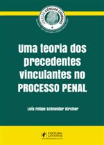 Uma Teoria dos Precedentes Vinculantes no Processo Penal (2019)
