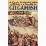 Versão Babilônica Sobre o Dilúvio e a Epopéia de Gilgamesh, a