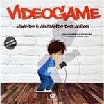 Videogame - Usando e Abusando dos Jogos