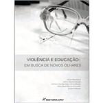 Violencia e Educaçao - em Busca de Novos Olhares
