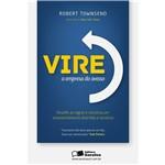 Vire a Empresa do Avesso - Desafie as Regras e Construa um Empreendimento Divertido e Lucrativo 1ª Ed.