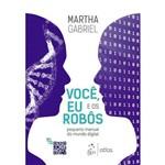 Você, eu e os Robôs - Pequeno Manual do Mundo Digital