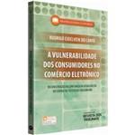 Vulnerabilidade dos Consumidores no Comercio Eletronico, a - Rt