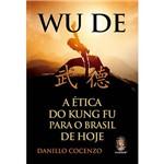 Wu De- a Ética do Kung Fu para o Brasil de Hoje - 1ª Ed.